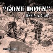 Dennis La Plant - Gone Down