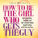 Leslie Braswell - How to Be the Girl Who Gets the Guy: How Confident and Self-Assured Women Handle Dating with Class and Sass (Unabridged)