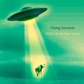 Flying Sorcerer - Hold on to Your Love