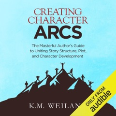 Creating Character Arcs: The Masterful Author's Guide to Uniting Story Structure, Plot, and Character Development  (Unabridged)