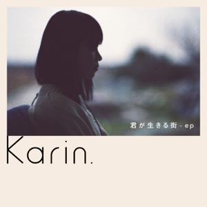 Karin. - 君が生きる街 - ep