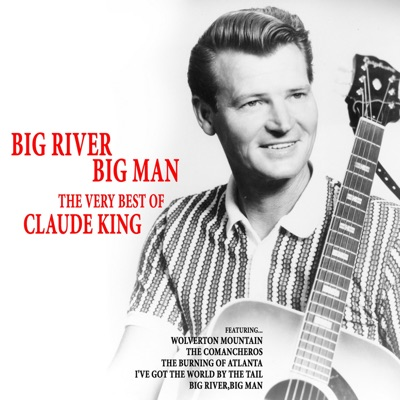 Big River, Big Man - The Very Best of Claude King - Claude King