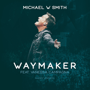 Michael W. Smith - Waymaker feat. Vanessa Campagna [Radio Version]