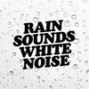 Rain Sounds & White Noise - Rain Sounds White Noise
