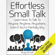 Andy Arnott - Effortless Small Talk: Learn How to Talk to Anyone, Anytime, Anywhere...Even If You're Painfully Shy (Unabridged)