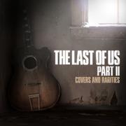 The Last of Us Part II: Covers and Rarities - EP - Multi-interprètes