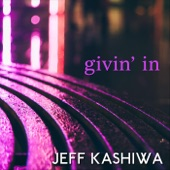 Jeff Kashiwa - Givin' In
