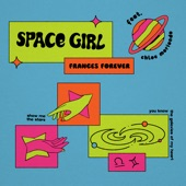 Frances Forever - Space Girl (feat. chloe moriondo)