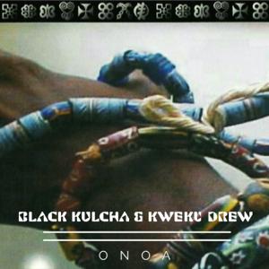 Black Kulcha & Kweku Drew - Onoa