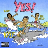 K CAMP,Rich The Kid,KYLE - YES! (feat. Rich The Kid & K CAMP)