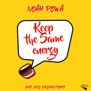 Noah Powa - Keep the Same Energy