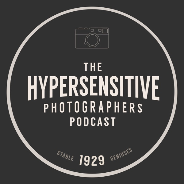 The Hypersensitive Photographers Podcast