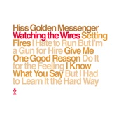 Hiss Golden Messenger - Watching the Wires