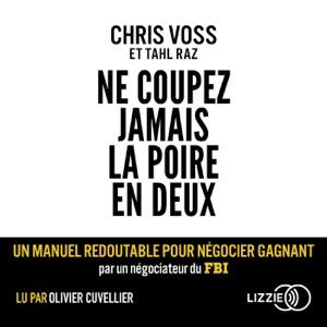 Ne coupez jamais la poire en deux: Un manuel redoutable pour négocier gagnant par un négociateur du FBI - Chris Voss & Tahl Raz audiobook, mp3