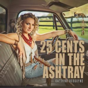Katrina Burgoyne - 25 Cents in the Ashtray