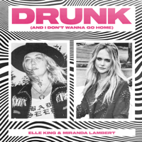 Album Drunk (And I Don't Wanna Go Home) - Elle King & Miranda Lambert