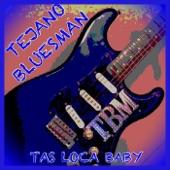 Tejano Bluesman - Tas Loca Baby