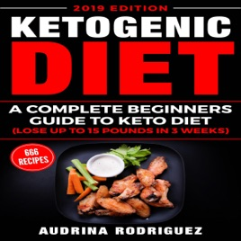 Ketogenic Diet A Complete Beginners Guide To Keto Diet Lose Up To 15 Pounds In 3 Weeks Unabridged