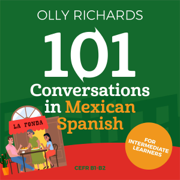 101 Conversations in Mexican Spanish: Short Natural Dialogues to Learn the Slang, Soul, & Style of Mexican Spanish (Unabridged)