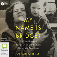 Alison O'Reilly - My Name Is Bridget: The Untold Story of Bridget Dolan and the Tuam Mother and Baby Home (Unabridged) artwork