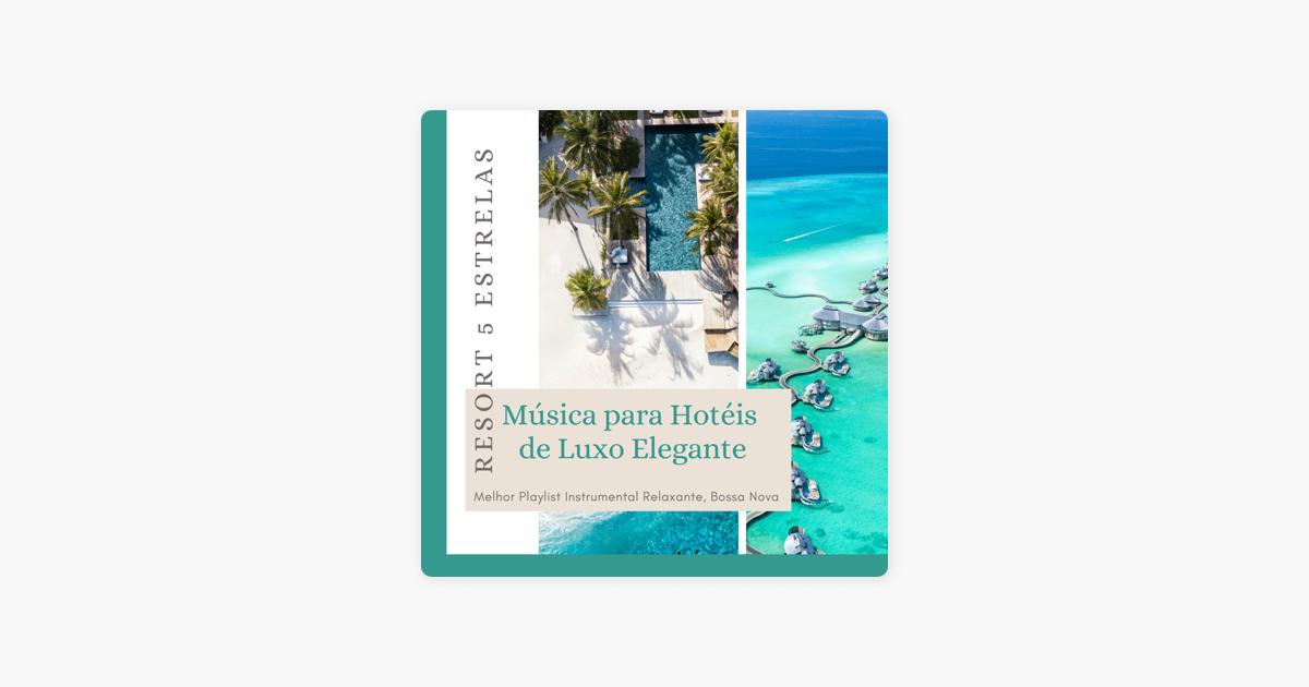 Resort 5 Estrelas Música Para Hotéis De Luxo Elegante Melhor Playlist Instrumental Relaxante Bossa Nova By João Especial