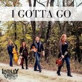 Lindley Creek - I Gotta Go