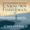 John Gierach - At the Grave of the Unknown Fisherman  artwork