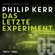 Philip Kerr - Das letzte Experiment - Bernie Gunther ermittelt, Band 5 (ungekürzte Lesung)