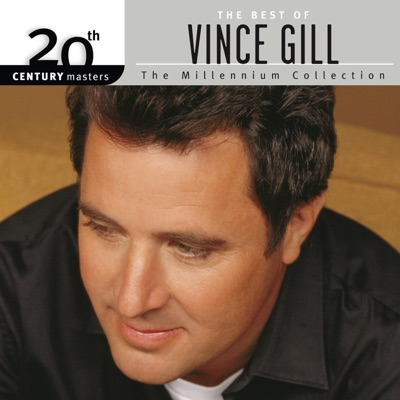 The Best of Vince Gill 20th Century Masters the Millennium Collection - Vince Gill