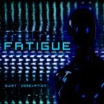 Fatigue - Quiet Desolation