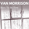 Born to Be Free - Van Morrison