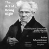 Arthur Schopenhauer - The Art of Being Right: The Perfect Guide to Spotting B******t, Avoiding Cheap Tricks and Winning Arguments (Unabridged)  artwork