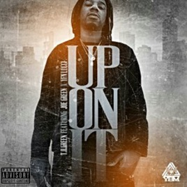Up on It (feat  Joe Green & YFN Lucci) - Single by T  O  Green