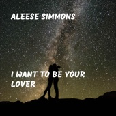 Aleese Simmons - I Want to Be Your Lover