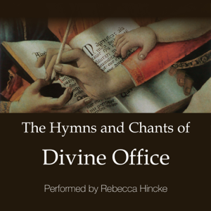 Rebecca Hincke - The Hymns and Chants of Divine Office, Vol. 1