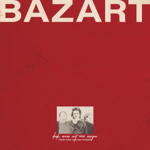 Bazart - Denk Maar Niet Aan Morgen
