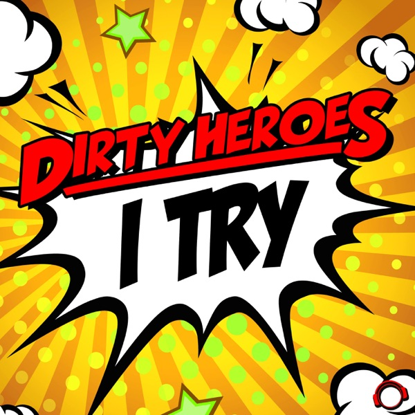 Dirty Heroes - I Try