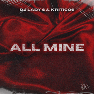 DJ Lady S & Kriticos - All Mine