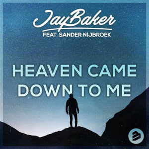 Jay Baker - Heaven Came Down to Me feat. Sander Nijbroek