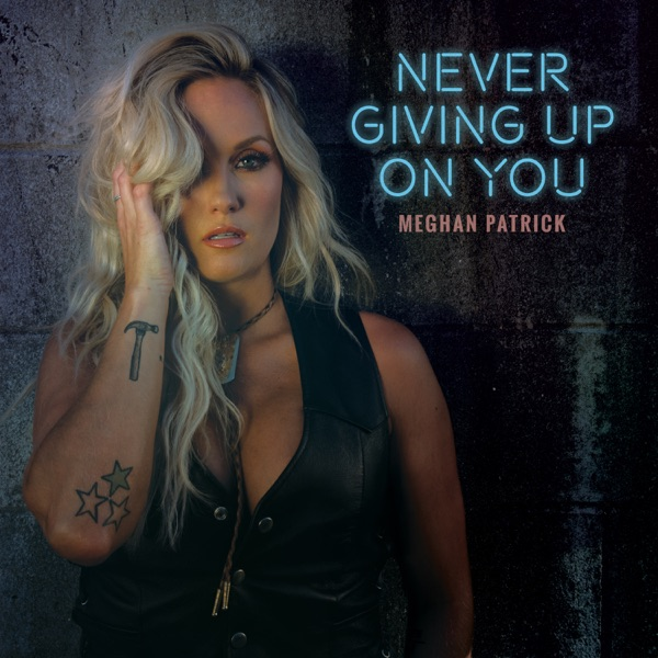 Meghan Patrick - Never Giving Up On You