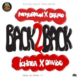 Mayorkun, Dremo, Davido & Ichaba - Back 2 Back