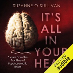 It's All in Your Head: Stories from the Frontline of Psychosomatic Illness (Unabridged)