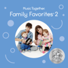 Music Together: Family Favorites 2 - Music Together