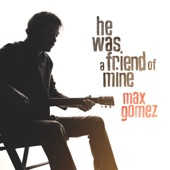 Max Gomez - He Was a Friend of Mine