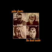 Palm Ghosts - The Dead Inside