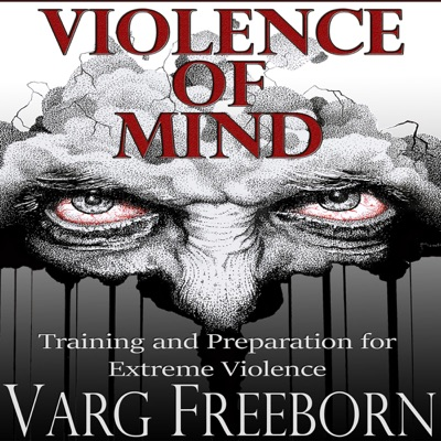 Violence of Mind: Training and Preparation for Extreme Violence (Unabridged)