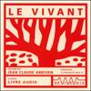 Le vivant - Jean-Claude Ameisen