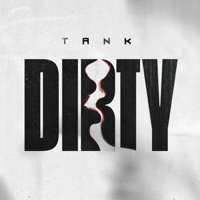 Tank - Dirty