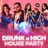 Drunk n High House Party