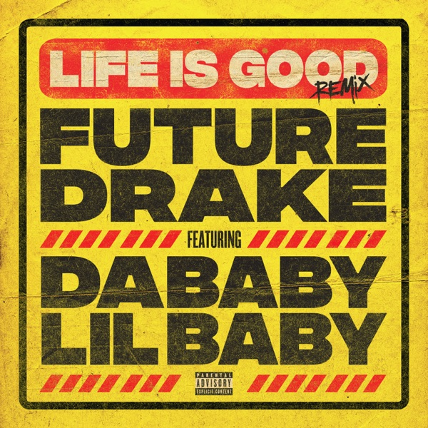 Life Is Good (Remix) [feat. Drake, DaBaby & Lil Baby] - Single - Future